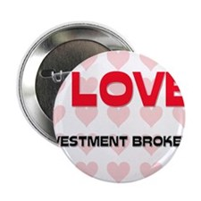 """I LOVE INVESTMENT BROKERS 2.25"""" Button"""