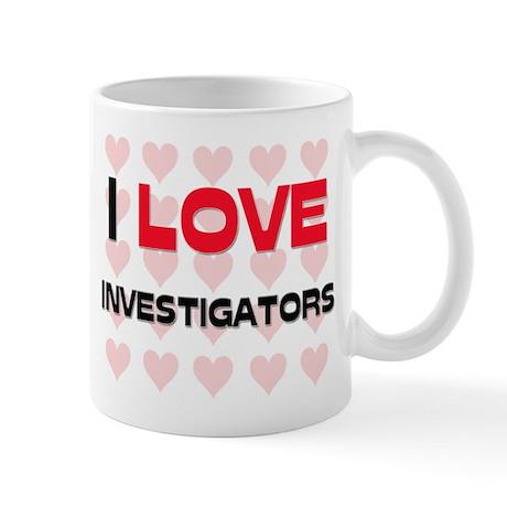 I LOVE INVESTIGATORS Mug