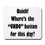 Undo button for this day Mousepad
