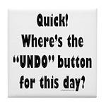 Undo button for this day Tile Coaster