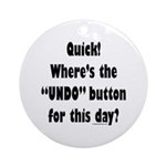 Undo button for this day Ornament (Round)