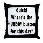 Undo button for this day Throw Pillow