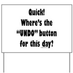 Undo button for this day Yard Sign