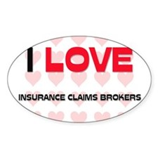 I LOVE INSURANCE CLAIMS BROKERS Oval Decal