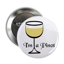 "Pinot Wine Drinker 2.25"" Button"