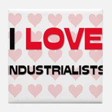 I LOVE INDUSTRIALISTS Tile Coaster