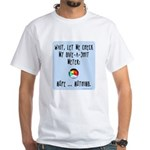 Give-a-shit meter White T-Shirt