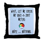 Give-a-shit meter Throw Pillow