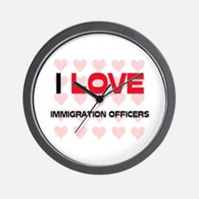 I LOVE IMMIGRATION OFFICERS Wall Clock