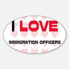 I LOVE IMMIGRATION OFFICERS Oval Decal