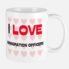 I LOVE IMMIGRATION OFFICERS Mug