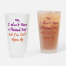 I Won't Have a Blessed Day Drinking Glass