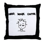 Need. More. Coffee. Throw Pillow