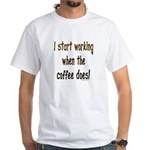 Working when the coffee does White T-Shirt