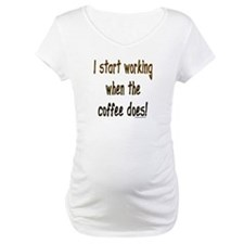 Working when the coffee does Shirt