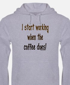 Working when the coffee does Hoodie