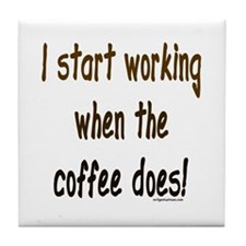 Working when the coffee does Tile Coaster