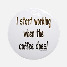 Working when the coffee does Ornament (Round)