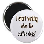 Working when the coffee does Magnet