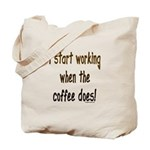 Working when the coffee does Tote Bag