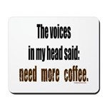 Coffee voices in my head Mousepad