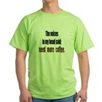 Coffee voices in my head Green T-Shirt