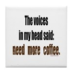 Coffee voices in my head Tile Coaster
