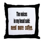 Coffee voices in my head Throw Pillow