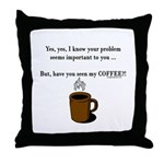 Seen my coffee? Throw Pillow