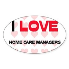 I LOVE HOME CARE MANAGERS Oval Decal