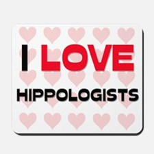 I LOVE HIPPOLOGISTS Mousepad