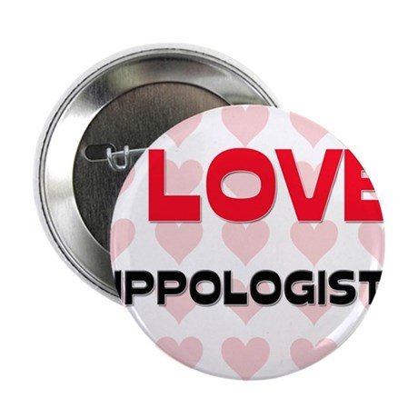 "I LOVE HIPPOLOGISTS 2.25"" Button (10 pack)"