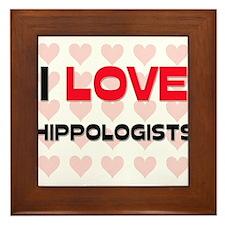 I LOVE HIPPOLOGISTS Framed Tile