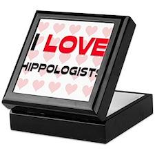 I LOVE HIPPOLOGISTS Keepsake Box