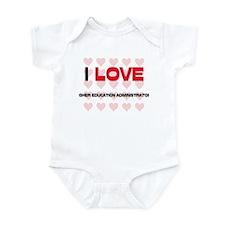 I LOVE HIGHER EDUCATION ADMINISTRATORS Infant Body