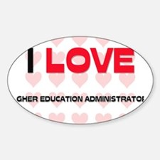 I LOVE HIGHER EDUCATION ADMINISTRATORS Decal