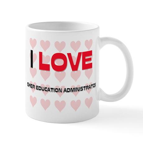 I LOVE HIGHER EDUCATION ADMINISTRATORS Mug