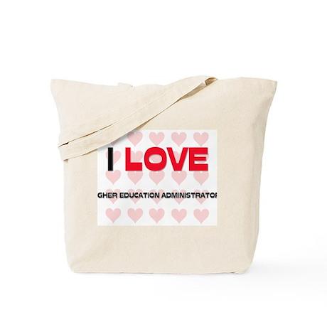 I LOVE HIGHER EDUCATION ADMINISTRATORS Tote Bag