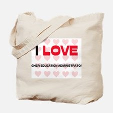 I LOVE HIGHER EDUCATION ADMINISTRATORS Tote Bag
