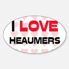 I LOVE HEAUMERS Oval Decal