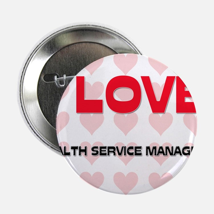 """I LOVE HEALTH SERVICE MANAGERS 2.25"""" Button"""