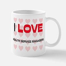 I LOVE HEALTH SERVICE MANAGERS Mug