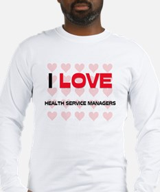 I LOVE HEALTH SERVICE MANAGERS Long Sleeve T-Shirt