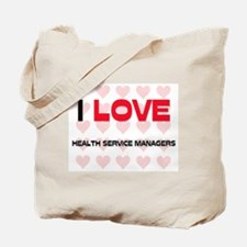 I LOVE HEALTH SERVICE MANAGERS Tote Bag