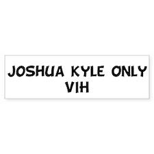 Joshua Kyle Only VIH Bumper Bumper Sticker