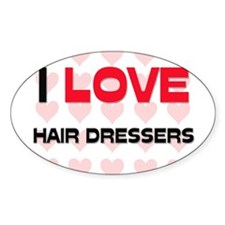 I LOVE HAIR DRESSERS Oval Decal