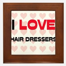 I LOVE HAIR DRESSERS Framed Tile