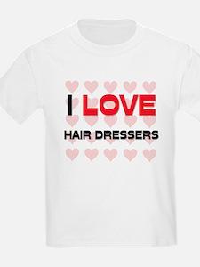 I LOVE HAIR DRESSERS T-Shirt