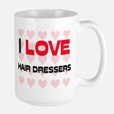I LOVE HAIR DRESSERS Large Mug