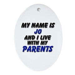 my name is jo and I live with my parents Ornament